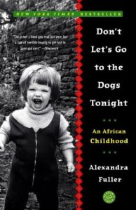 5. Don't Let's Go to the Dogs Tonight by Alexandra Fuller
