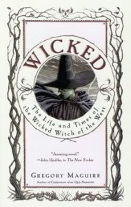 3. Wicked: The Life and Times of the Wicked Witch of the West by Gregory Maguire