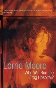 8. Who Will Run the Frog Hospital? by Lorrie Moore