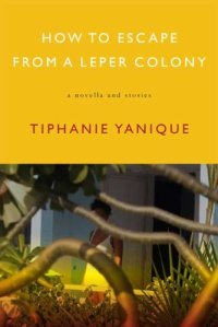 14. How to Escape from a Leper Colony by Tiphanie Yanique